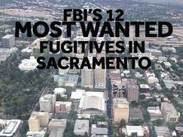 The FBI has a list of the most wanted fugitives in Sacramento, and they include people charged with murder, sexual assault and crimes against children. Take a look at these 12 most wanted fugitives.