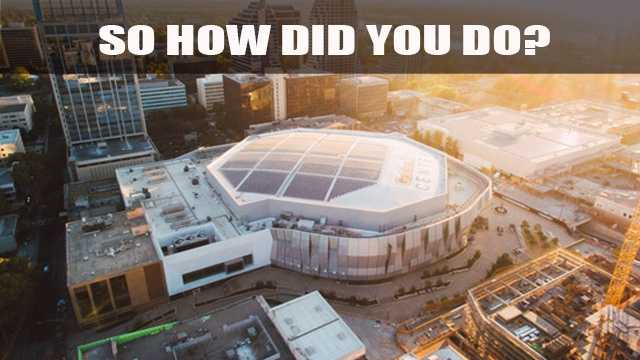 If you got:All 10 correct – Congratulations! You really know the Golden 1 Center9 - 4 correct – Not bad. You are pretty familiar with the Golden 1 CenterLess than 4 correct – Time for you to take a tour of the Golden 1 Center
