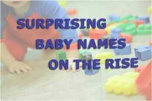 2)Surprising baby names on the riseInteresting names derived from Greek mythology, The Bible and literary characters all make this list of surprising baby names on the rise.