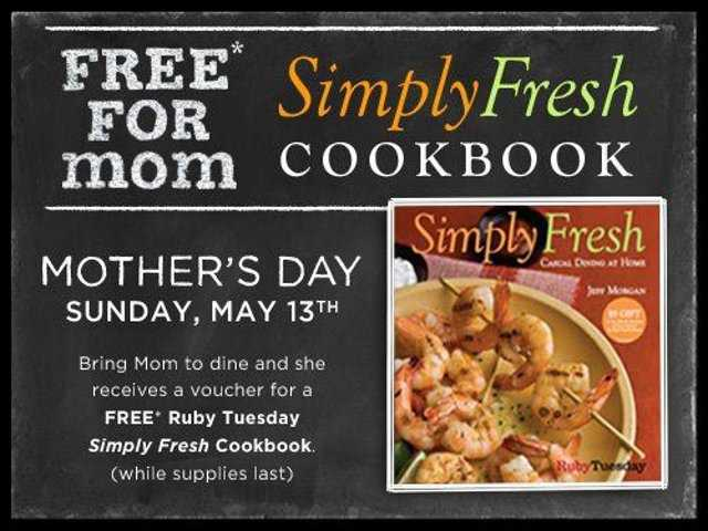 "Ruby Tuesday is giving away copies of the ""Simply Fresh Cookbook"" at participating locations when you bring in your mom for Mother's Day."