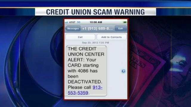 Calls and text messages telling credit union customers that their cards have been deactivated are part of a scam aimed at trying to steal the target's identity.