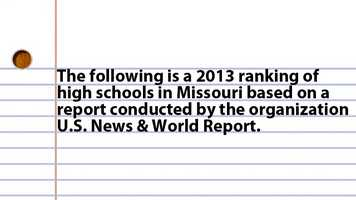 The following is a 2013 ranking of high schools in Missouri based on a report conducted by the organization U.S. News & World Report.