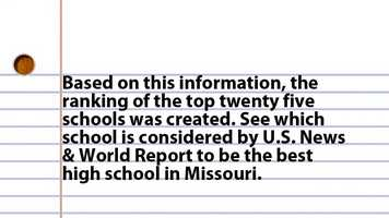 d on this information, the ranking of the top twelve schools was created. See which school is considered by U.S. News & World Report to be the best high school in Missouri.