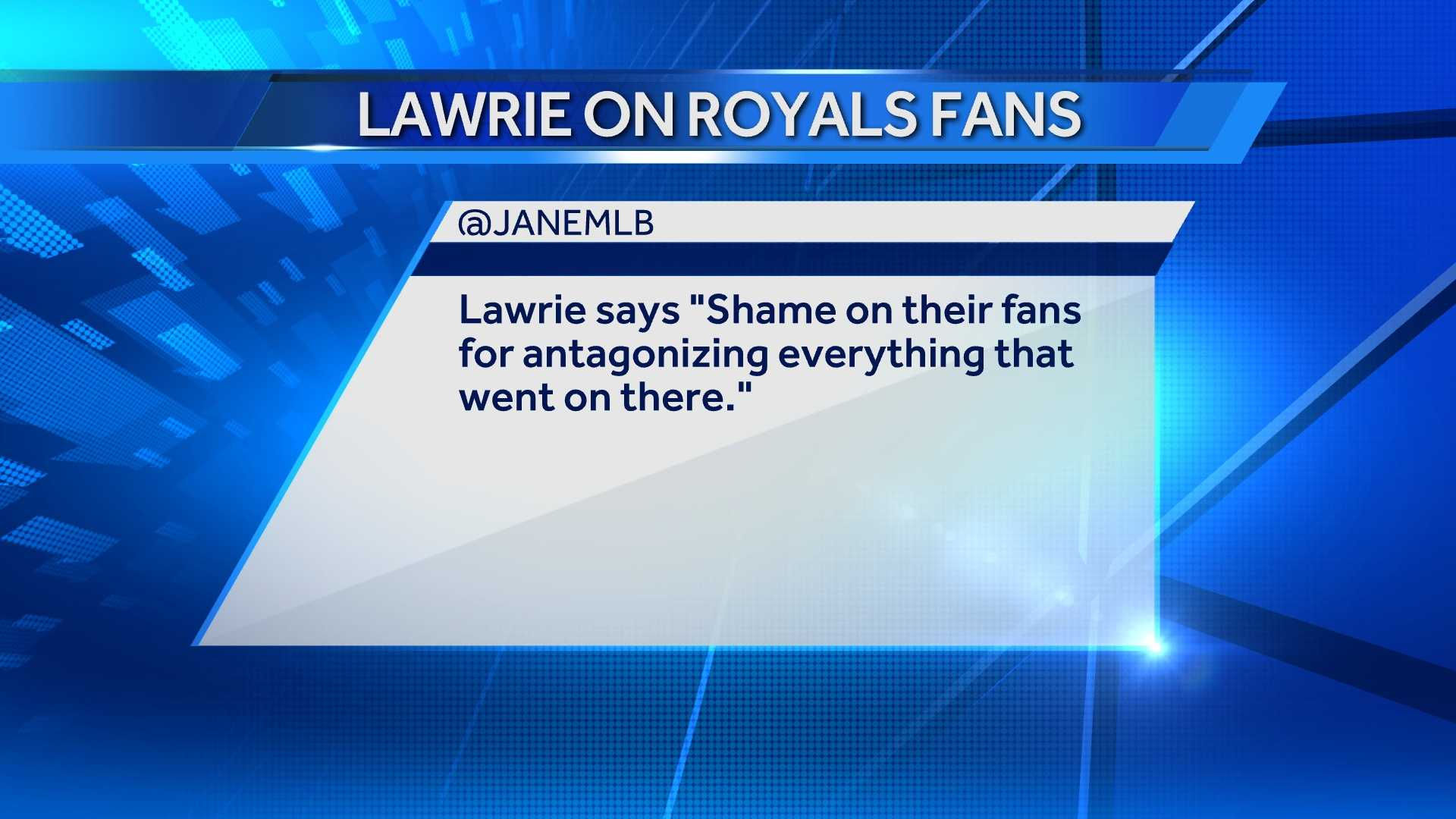 Lawrie told MLB.com that Herrera got what he deserved. And he thinks Royals' fans are partially to blame for what happened at Kauffman Stadium.