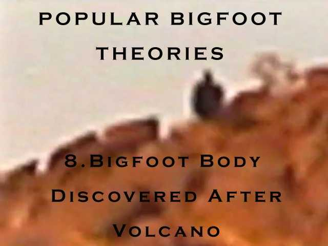 8. Bigfoot body discovered after volcanic eruption