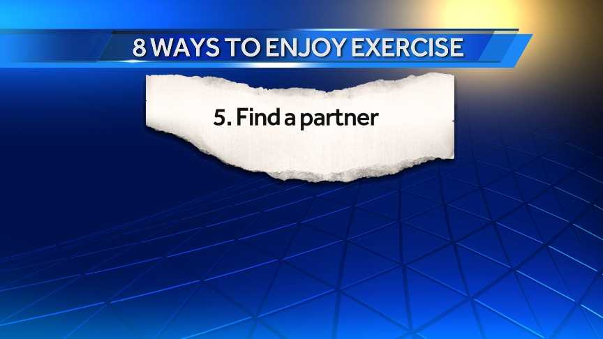 5. Find a partner: Motivational experts say that reinforcement that comes from a partner joining you on a morning walk or run will make it more likely you will stay with it.