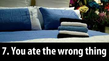 7. You ate the wrong thing: Caffeine, high-fat foods, processed meats, alcohol and cheese can all contribute to a bad night's sleep.