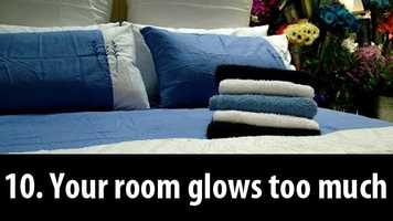 10. There are glowing lights in your room: Ambient light, whether it's from an alarm clock, phone, tablet or a computer screen, makes your brain think it's daytime and keeps you awake.