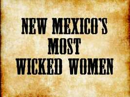 "Donna Blake Birchell recently wrote a book about the ""Wicked Women of New Mexico."" It's awesome, and here are a few of our favorite stories from it."