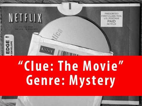 Clue like the board game. If you haven't seen it, you simply must. Great writing. Even better cast.