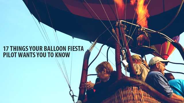An anonymous Balloon Fiesta pilot provided these 17 tidbits that every fiestagoer should know.