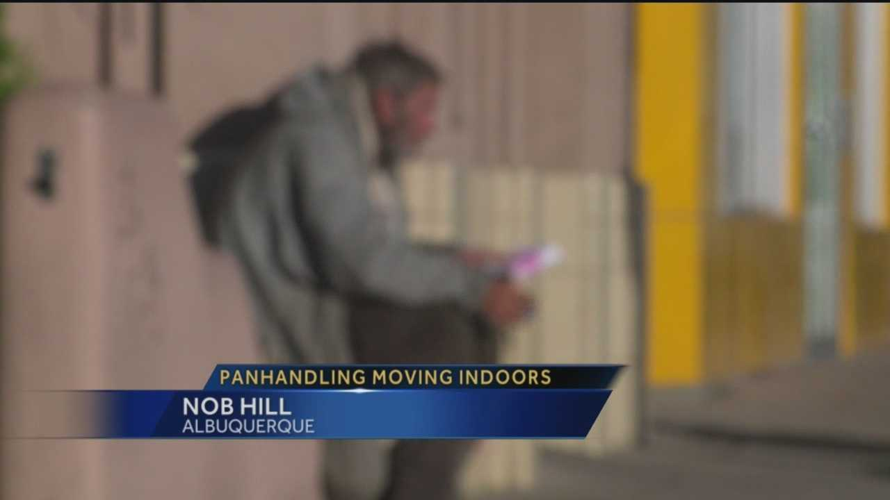 You may think panhandling is an outdoor problem but some Albuquerque business owners say it's now moving indoors and causing some issues.