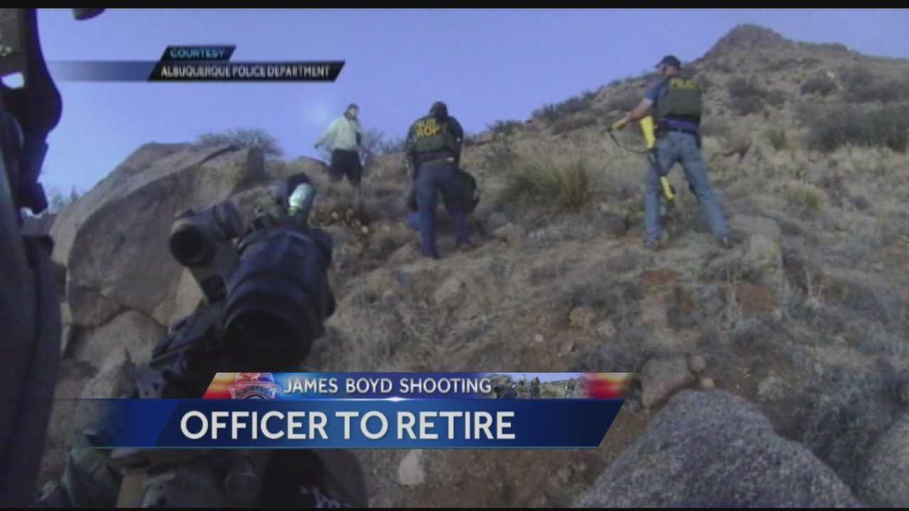 One of the Albuquerque police officers who opened fire during the James Boyd shooting is retiring eight months after the incident.