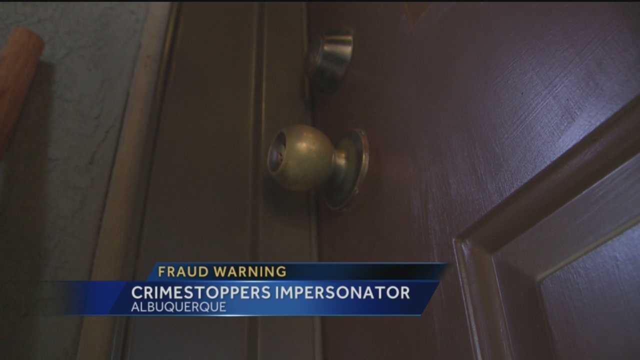 A warning tonight, to not fall for a fake. Crimestoppers says someone is impersonating them and going door to door in Albuquerque.