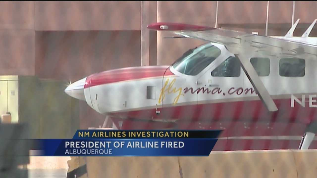 While the Federal Aviation Administration continues to investigate New Mexico Airlines, we're now leaning, the president has been fired.