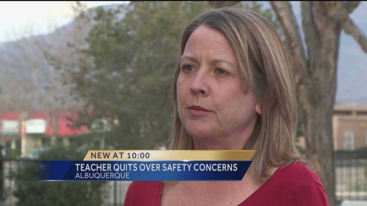 An Albuquerque teacher says she quit, because she feared for her life.