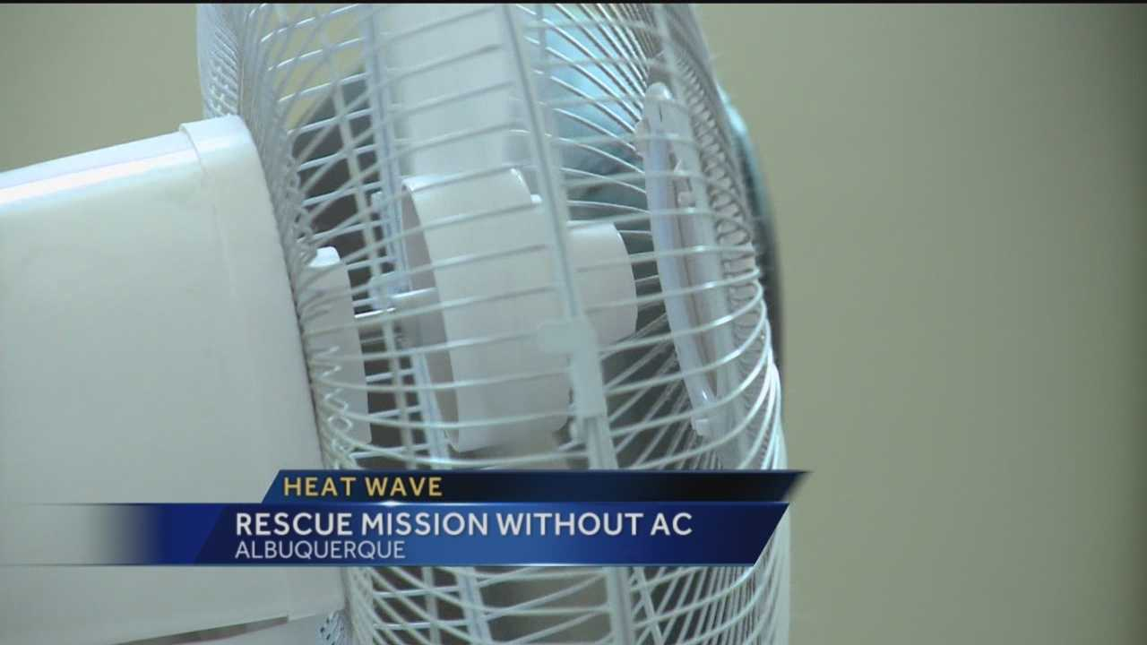 The triple-digit temperatures have been especially tough on the Albuquerque Rescue Mission because their air conditioners went out last week.