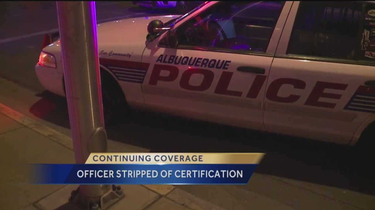 A former Albuquerque Police officer has been stripped of her New Mexico law enforcement certification.