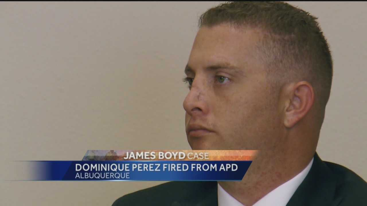 Dominque Perez, who is charged with second-degree murder in connection to the deadly shooting of James Boyd, has been dismissed from the Albuquerque Police Department.