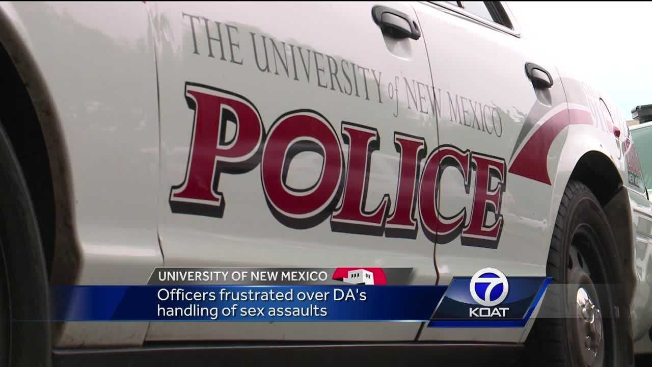 University of New Mexico officers are frustrated over the DA's handling of sexual assaults.