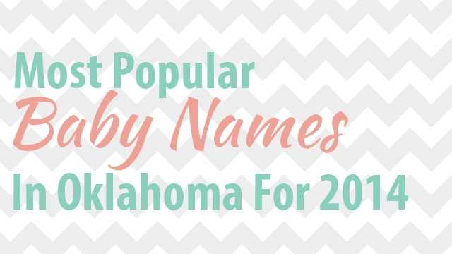 See the most popular boys and girls names for babies born in 2014 in Oklahoma based on new data released by the Social Security Administration.