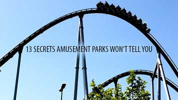 Reader's Digesthas compiled a list of 13 secrets amusement parks won't tell you. See what they are before your next visit to the park in this slideshow.
