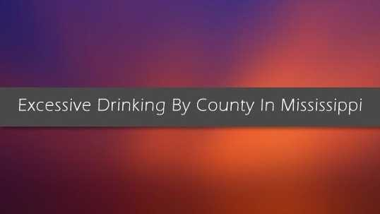 Which Mississippi county has the heaviest drinkers? Click here to find out.