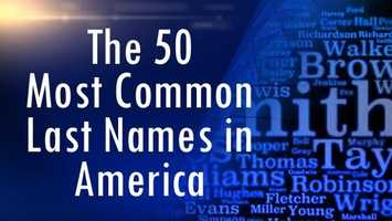 Do you have one of the 50 most common last names in America? Click here to find out.