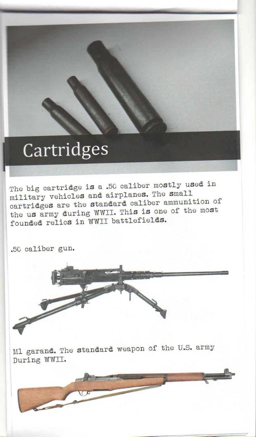 The big cartridge is .50-caliber, mostly used in military vehicles and airplanes. The small cartridges were the standard-caliber ammunition of the U.S. Army during WWII and are one of the most found relics in WWII battlefields.