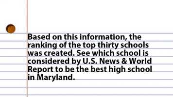 Based on this information, the ranking of the top thirty schools was created. See which school is considered by U.S. News & World Report to be the best high school in Maryland.