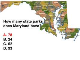 Maryland has 78 state parks that comprise 96,182 acres.