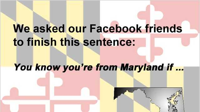 """We asked our Facebook friends to complete the following sentence: """"You know you're from Maryland if ..."""" Here are the results."""