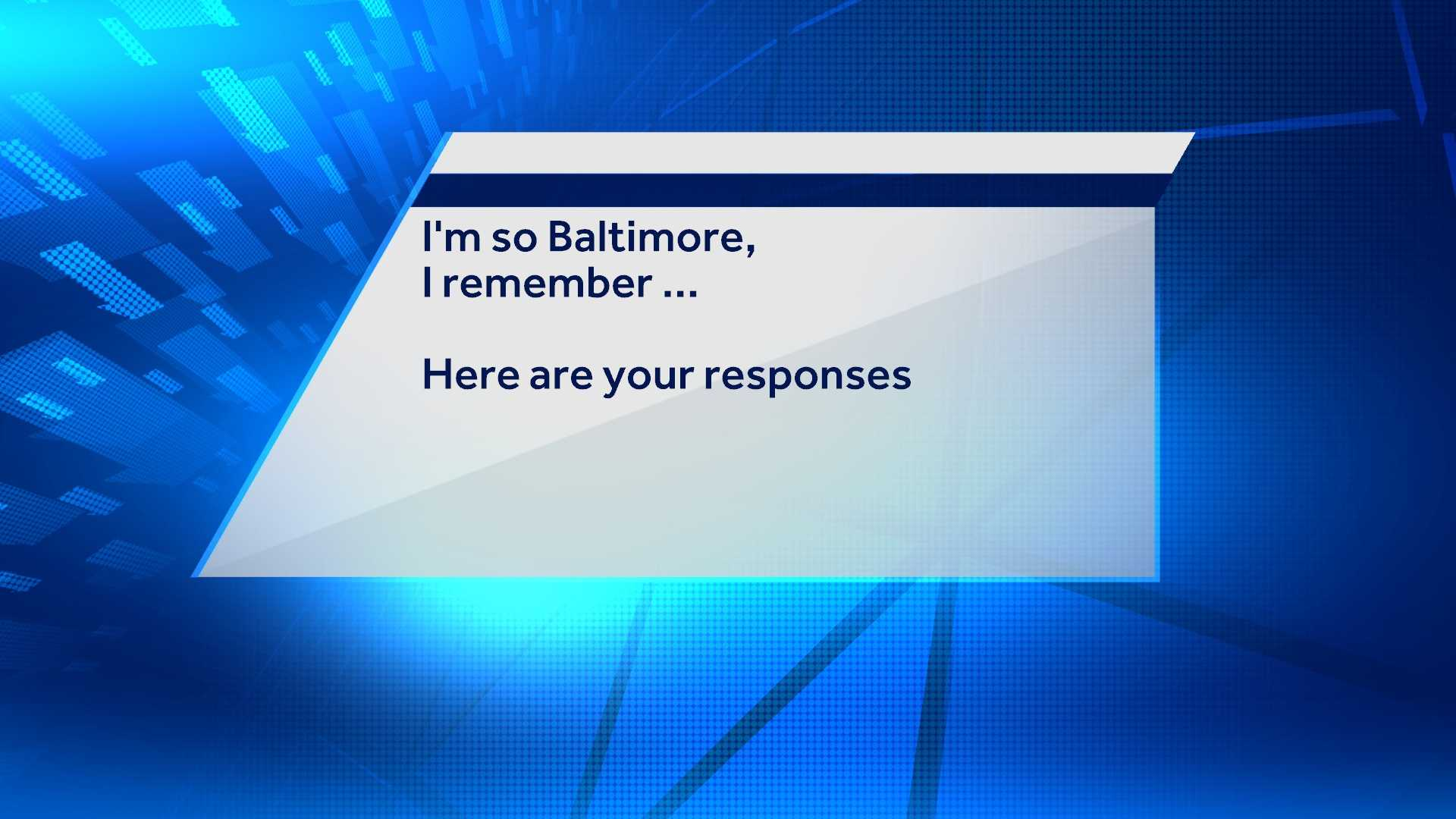 "We've collected hundreds of your responses to a popular meme going around online, ""I'm so Baltimore, I remember ..."" Here are some of the responses"