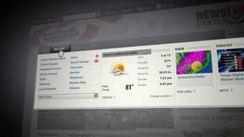 This is the weather fly-out menu that takes you directly to your favorite weather content. From the latest forecast from the Weather Team, to the weather maps, radar, videocast and severe weather alerts. Go directly to the content you're looking for in one click.