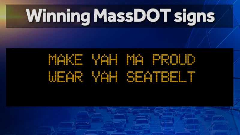 "The seatbelt use winner, which will be displayed Columbus Day weekend, says, ""Make yah Ma proud, wear yah seatbelt."" It was submitted by the Parent's Supervised Driving Program team of Safe Roads Alliance."
