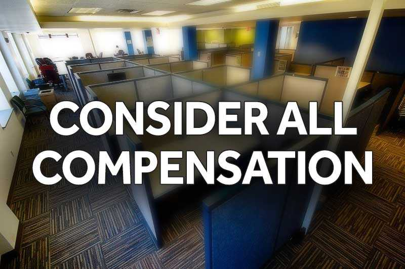 Don't forget to consider compensation like 401(k) matching, benefits, professional development or moving expenses, in addition to your base salary.