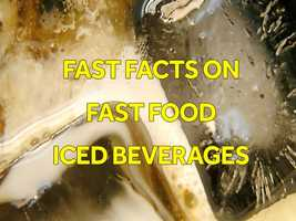 The weather is getting warmer, which means iced beverages from fast food restaurants will be coveted. Here are some fast facts on fast food iced beverages.