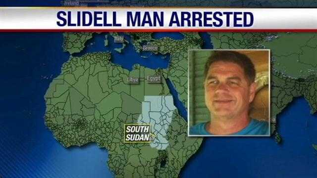 A Slidell man's family is working towards his release from jail in South Sudan.