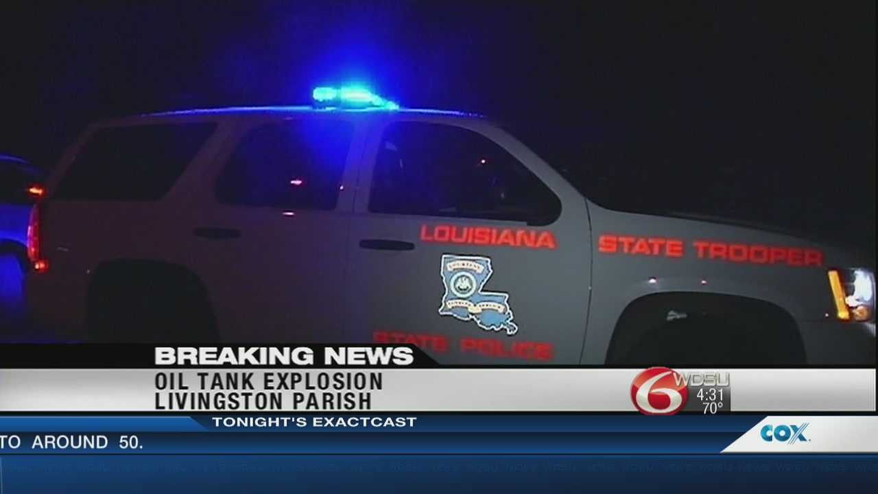 Several people are evacuated after an oil tank explodes Thursday night in Livingston Parish.