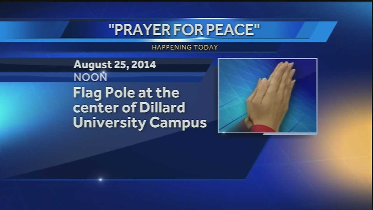 A 'Prayer for Peace' will be held at Dillard University today in memory of Michael Brown, who was shot and killed in Ferguson, Missouri last week.