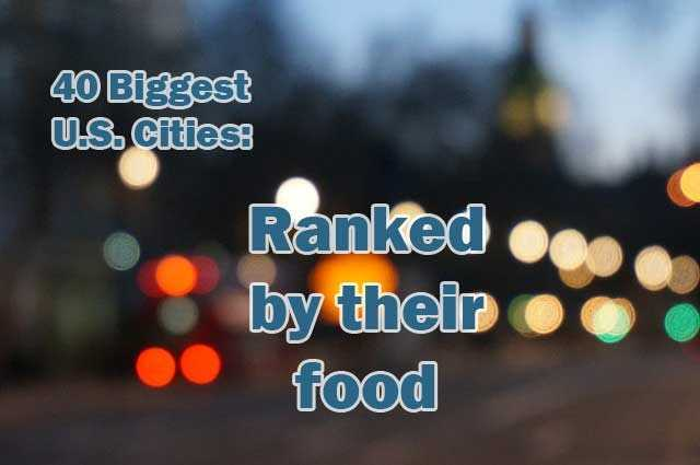 Thrillist recently released their list of the 40 biggest U.S. cities ranked by their food. Check it out here. Source: Thrillist.com