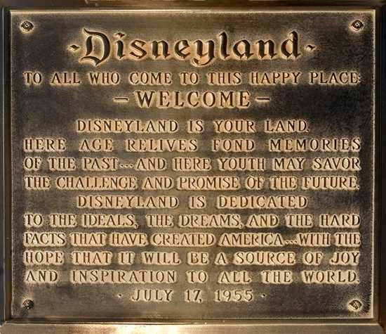 On July 17, 1955, Walt Disney read the inspiring words on this plaque during the official dedication of Disneyland park. Across the country, an estimated 90 million television viewers were watching an unprecedented live broadcast of the day's festivities on ABC.