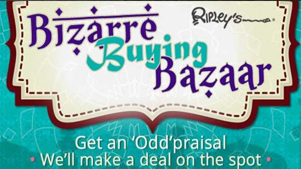 Bizarre Buring Bizzar: Ripley's Believe It Or Not is searching for odd items. Anyone with weird stuff can get an 'Odd'praisal on Saturday at the Ripley's Odditorium on International Drive in Orlando from 10 a.m. until 6 p.m.
