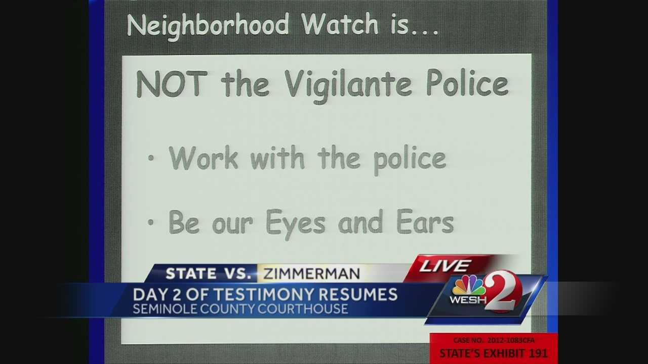 "Wendy Dorival, a citizen employee of the Sanford Police Department, worked with George Zimmerman to set up a neighborhood watch in Zimmerman's community. She said neighborhood watch volunteers were told in a presentation not to be ""vigilante police."""