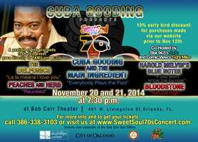 1. Cuba Gooding presents Sweet Soul of the 70'sWhen: Fri., 7:30 p.m.Where: Dr. Phillips Center for the Performing Arts, 445 S. Magnolia Ave, Orlando, FL 32801Cost: Tickets start at $82.50, get them hereCuba Gooding presents Sweet Soul of the 70's, starring The Main Ingredient, Peaches & Herb, Bloodstone, The Delfonics, and Harold Melvin's Blue Notes. A portion of the proceeds will benefit Florida A&M and Bethune Cookman University.