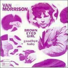 Brown-eyed girl: Van Morrison, 1967. Listen here.