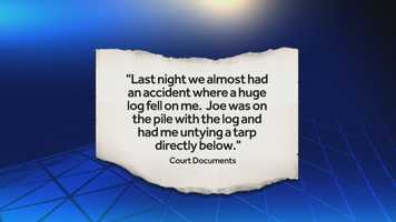"""""""Last night we almost had an accident where a huge log fell on me. Joe was on the pile with the log and had me untying a tarp directly below."""""""