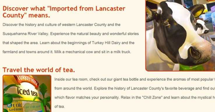 Love Turkey Hill's dairy and iced tea? Get the full Turkey Hill Experience at their exhibit located in Columbia, PA. Go to www.turkeyhillexperience.com to learn more.