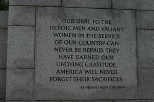 """Our debt to the heroic men and valiant women in the service of our country can never be repaid.  They have earned our undying gratitude.  America will never forget their sacrifices.""  -President Harry S. Truman"