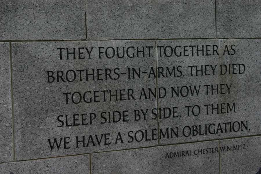 """The fought together as brothers-in-arms .  They died together and now they sleep side by side.  To them we have a solemn obligation.""  -Admiral Chester W. Nimitz"